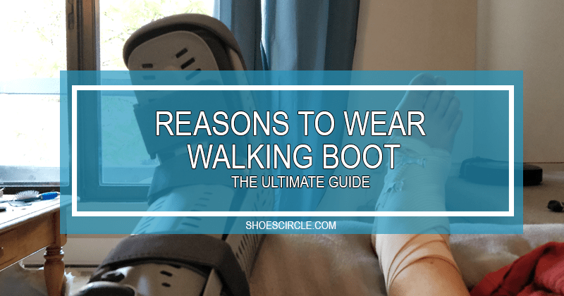 reasons to wear a walking boot